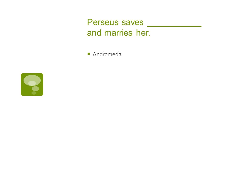 Perseus saves ___________ and marries her.