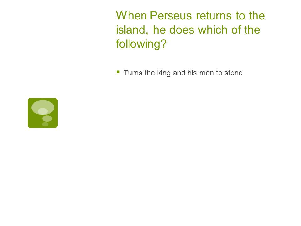When Perseus returns to the island, he does which of the following