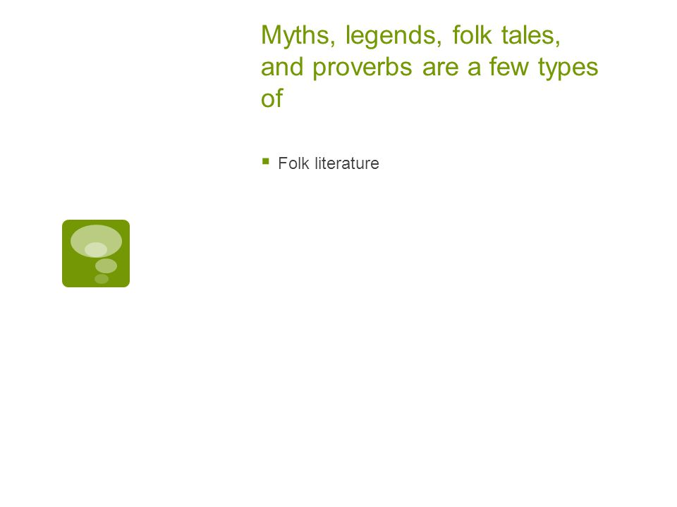 Myths, legends, folk tales, and proverbs are a few types of