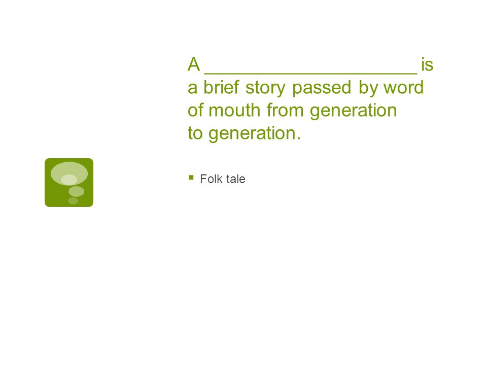 A ____________________ is a brief story passed by word of mouth from generation to generation.