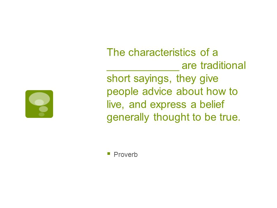 The characteristics of a ____________ are traditional short sayings, they give people advice about how to live, and express a belief generally thought to be true.