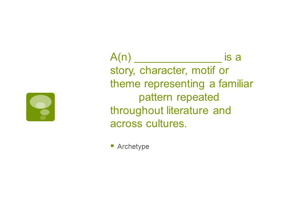A(n) ______________ is a story, character, motif or theme representing a familiar pattern repeated throughout literature and across cultures.