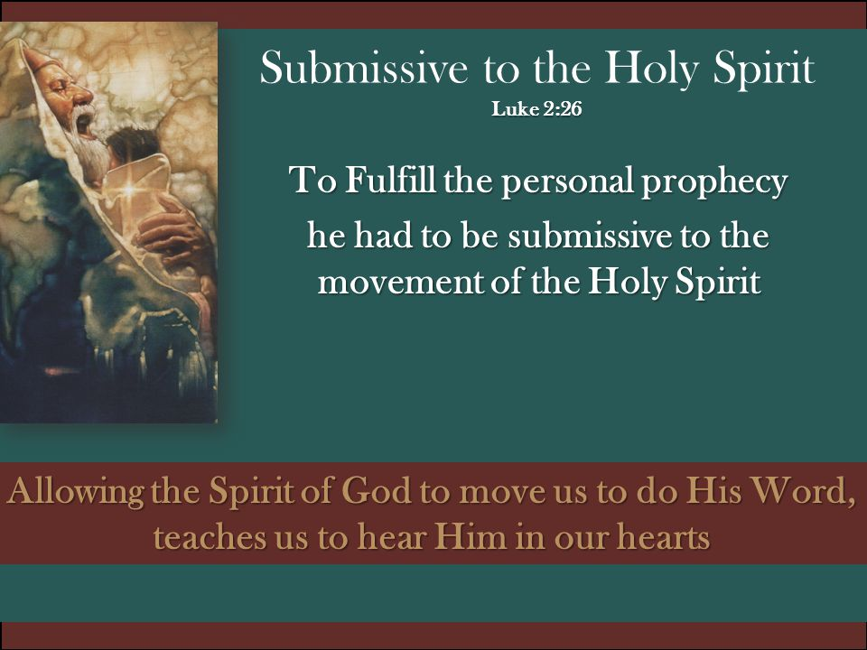 Submissive to the Holy Spirit Luke 2:26