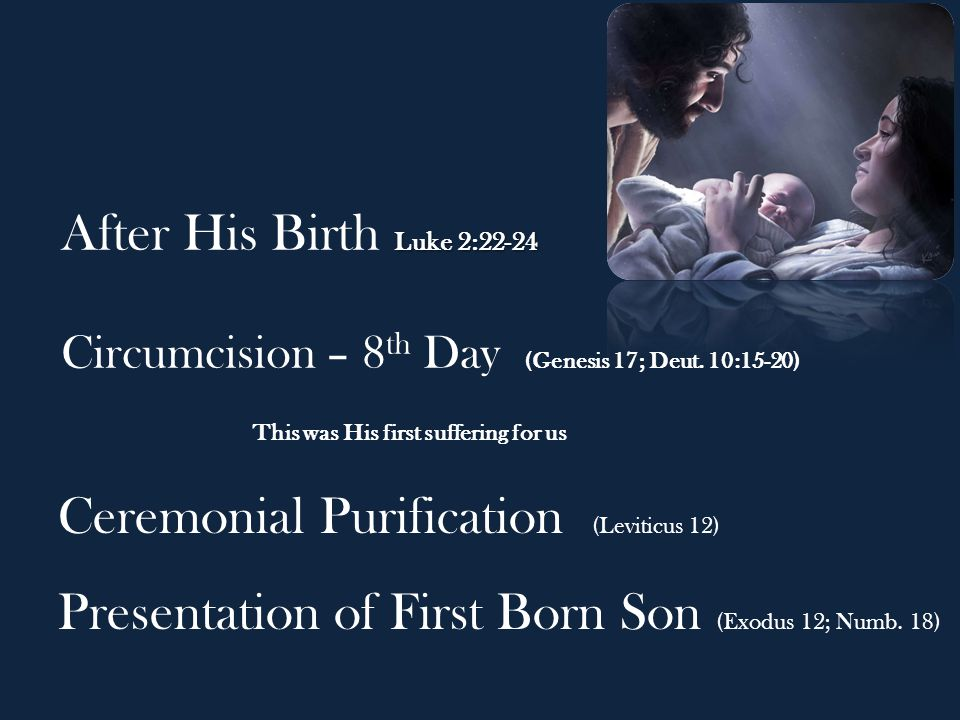 After His Birth Luke 2:22-24 Circumcision – 8th Day (Genesis 17; Deut