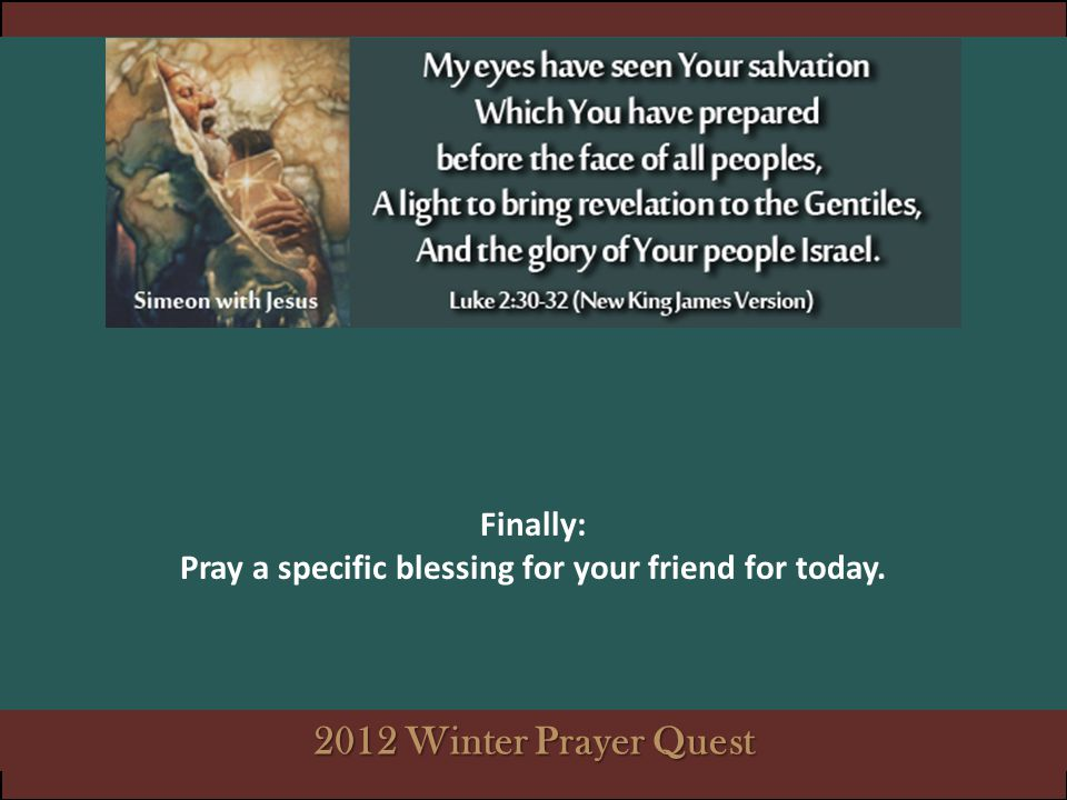 Finally: Pray a specific blessing for your friend for today.