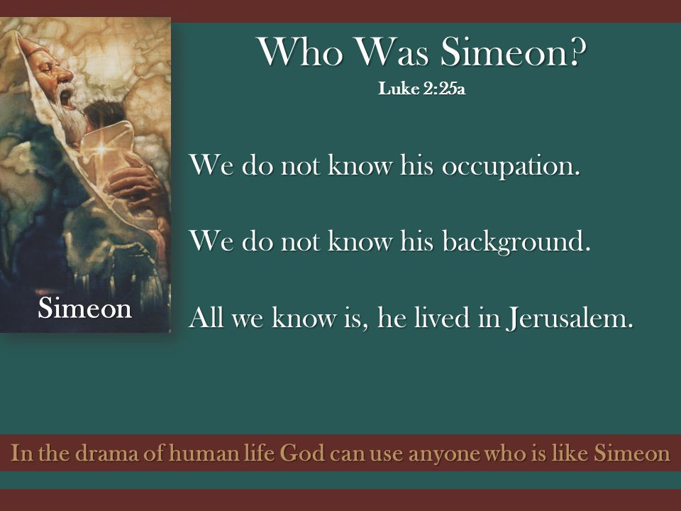 In the drama of human life God can use anyone who is like Simeon