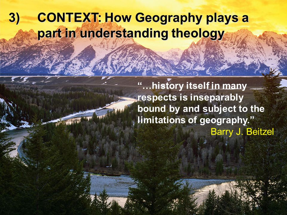 3) CONTEXT: How Geography plays a part in understanding theology