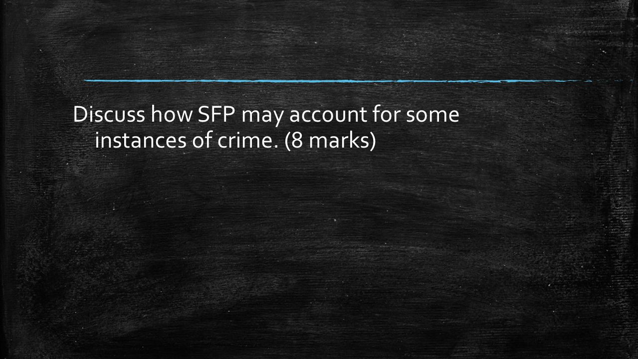 Discuss how SFP may account for some instances of crime. (8 marks)