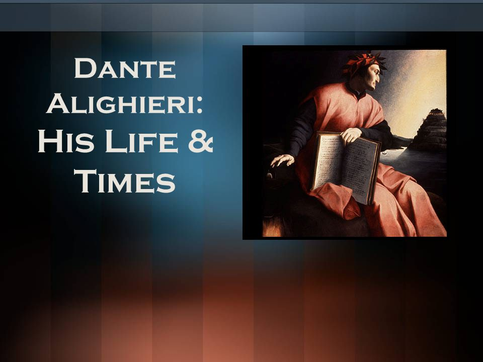 Dante Alighieri: His Life & Times