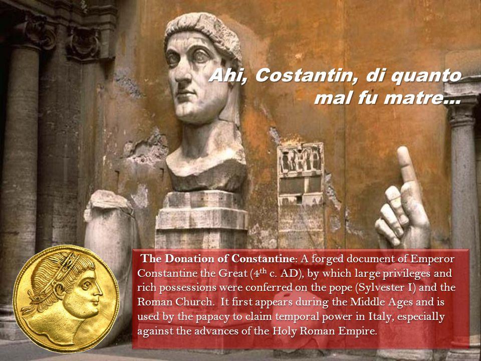 Ahi, Costantin, di quanto mal fu matre...