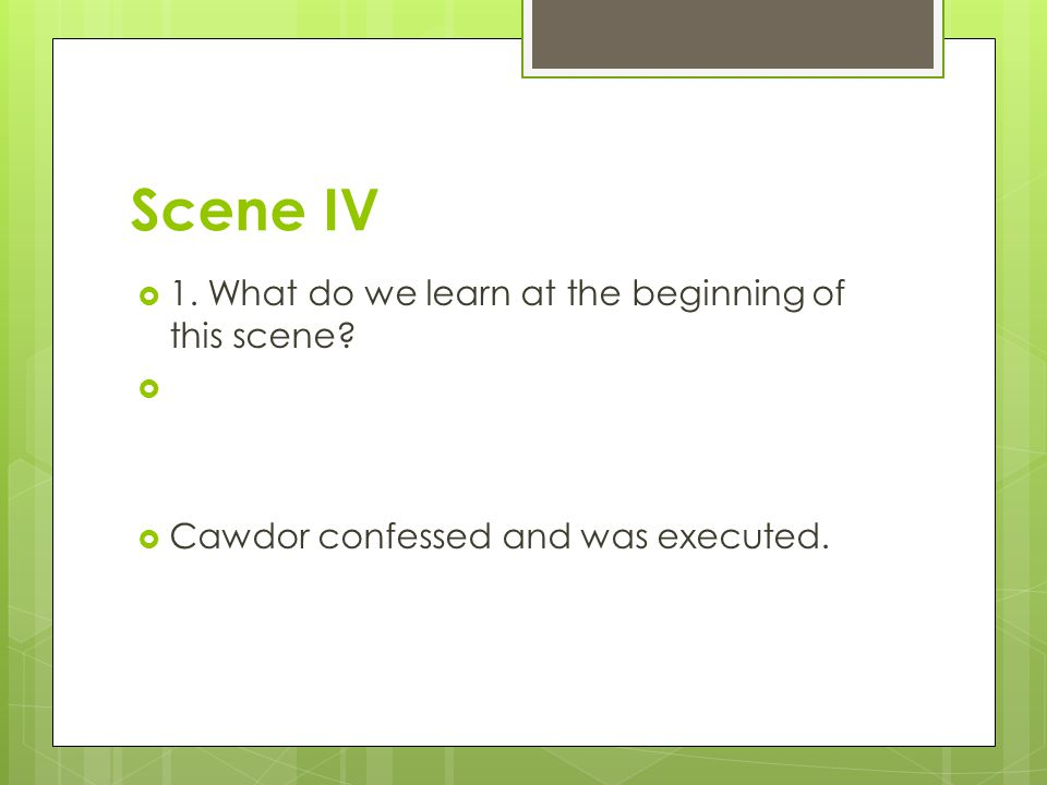 Scene IV 1. What do we learn at the beginning of this scene