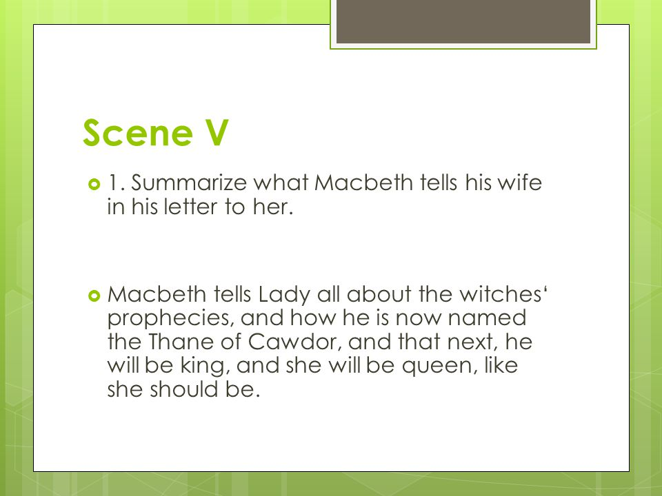 Scene V 1. Summarize what Macbeth tells his wife in his letter to her.