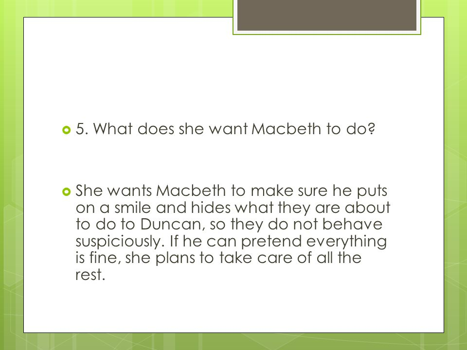5. What does she want Macbeth to do