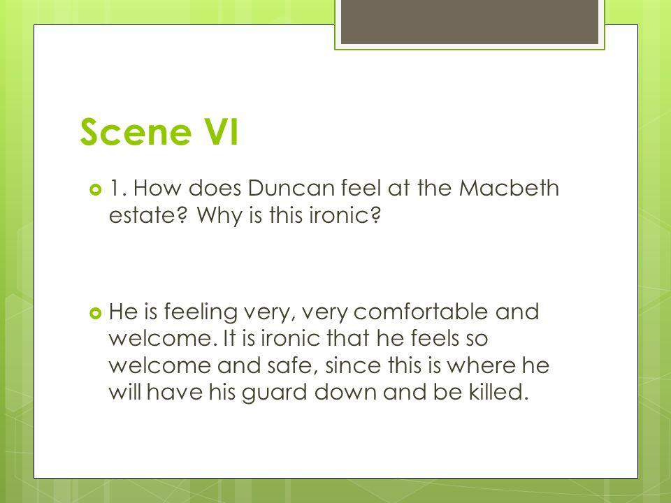 Scene VI 1. How does Duncan feel at the Macbeth estate Why is this ironic