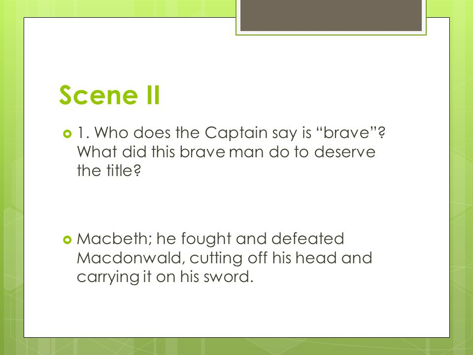 Scene II 1. Who does the Captain say is brave What did this brave man do to deserve the title