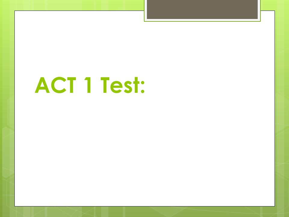 ACT 1 Test: