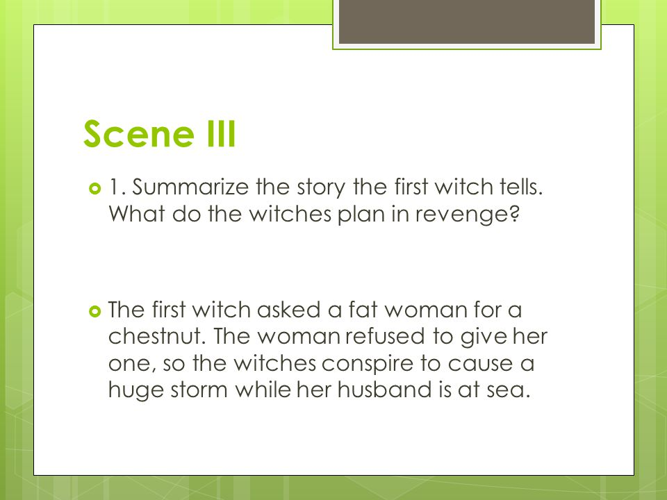 Scene III 1. Summarize the story the first witch tells. What do the witches plan in revenge
