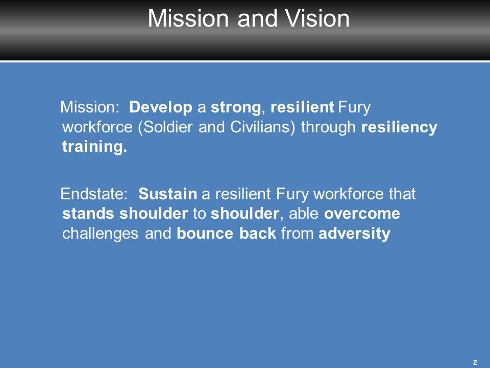 Mission and Vision Mission: Develop a strong, resilient Fury workforce (Soldier and Civilians) through resiliency training.