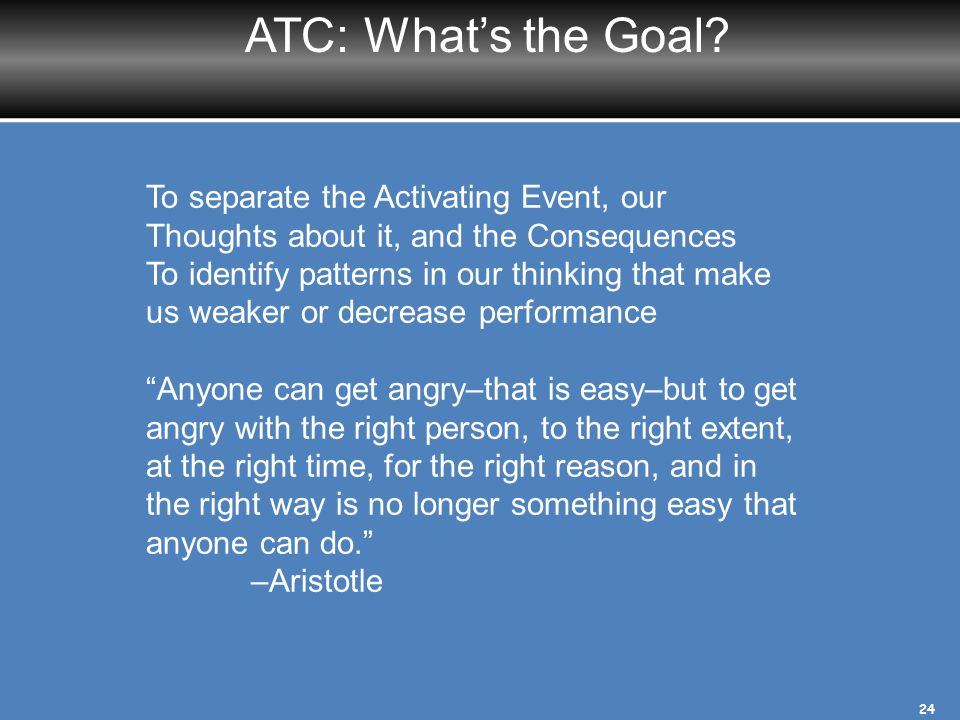ATC: What's the Goal To separate the Activating Event, our Thoughts about it, and the Consequences.