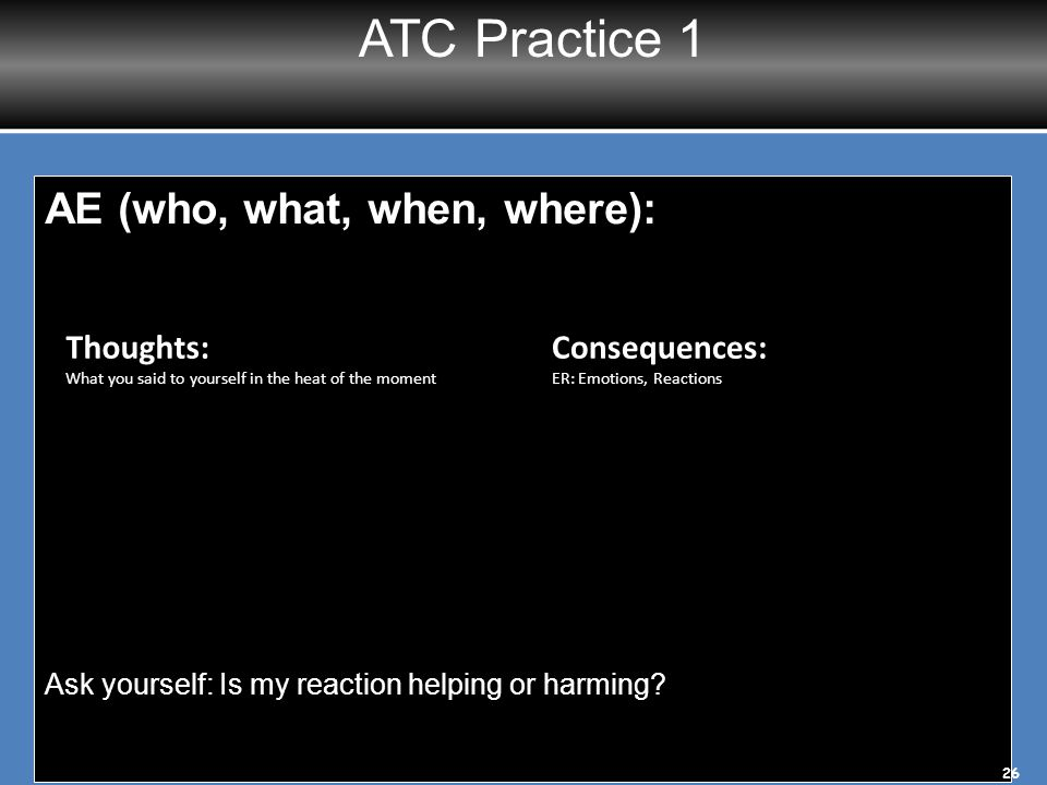 ATC Practice 1 AE (who, what, when, where): Thoughts: Consequences: