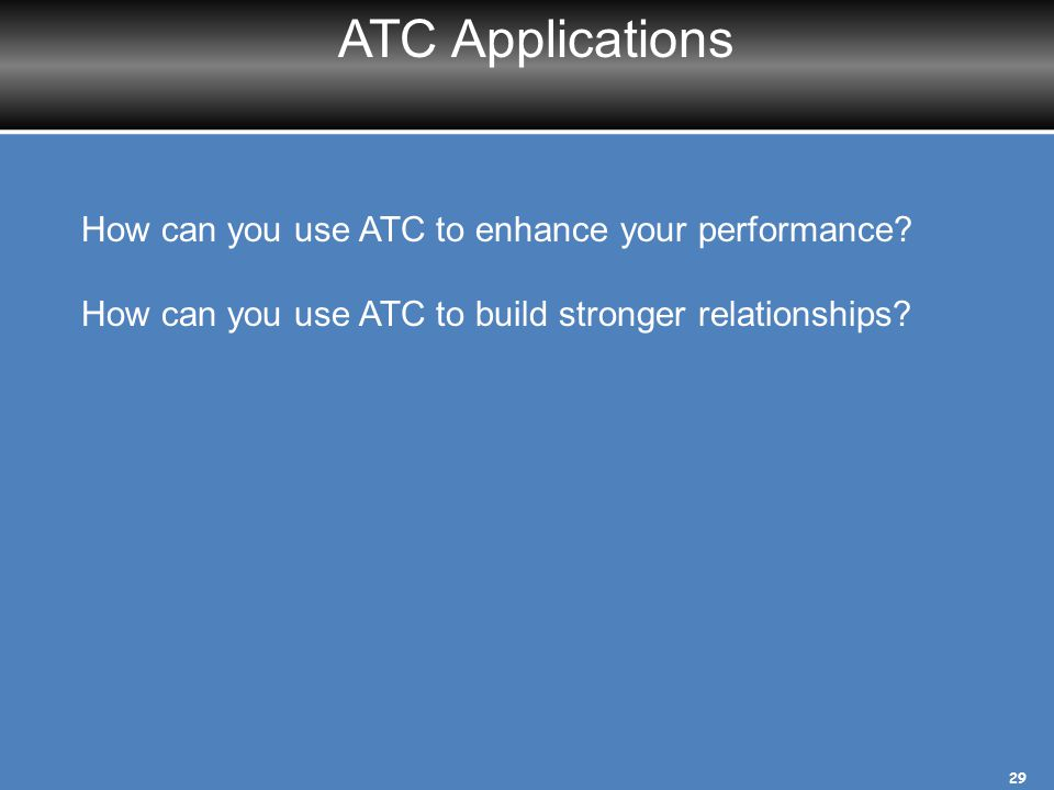 ATC Applications How can you use ATC to enhance your performance