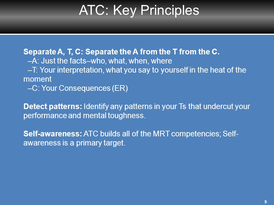 ATC: Key Principles Separate A, T, C: Separate the A from the T from the C. –A: Just the facts–who, what, when, where.