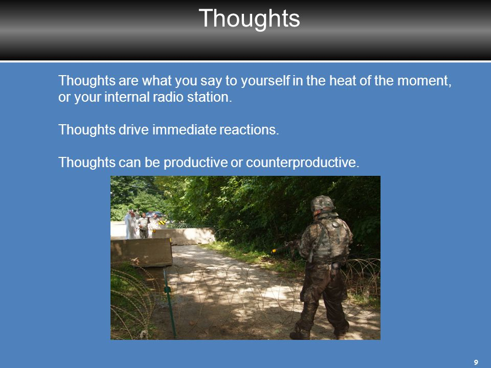Thoughts Thoughts are what you say to yourself in the heat of the moment, or your internal radio station.