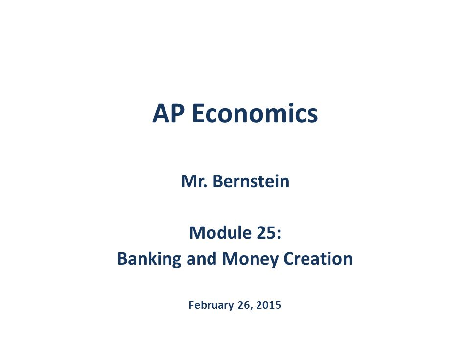 Mr. Bernstein Module 25: Banking and Money Creation February 26, 2015