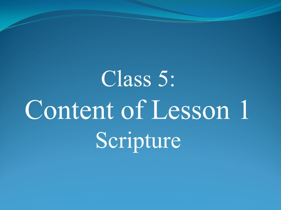 Class 5: Content of Lesson 1 Scripture