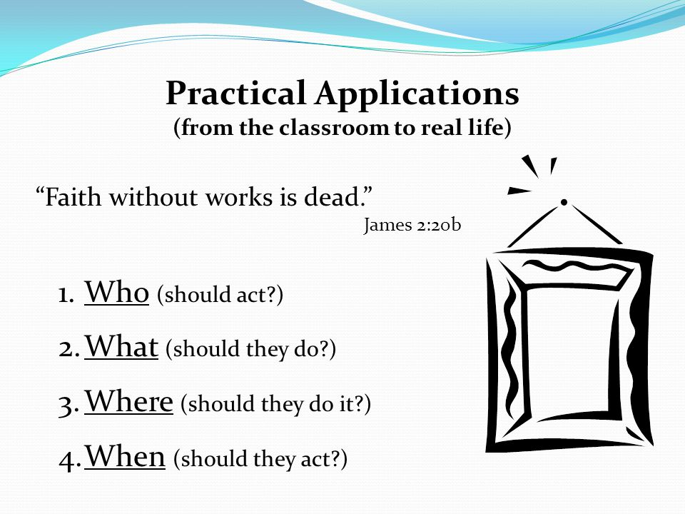 Practical Applications (from the classroom to real life)