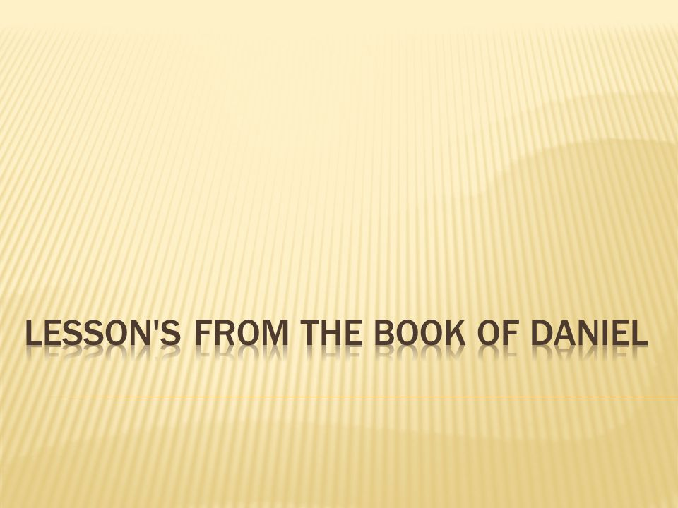 lesson s from the book of Daniel