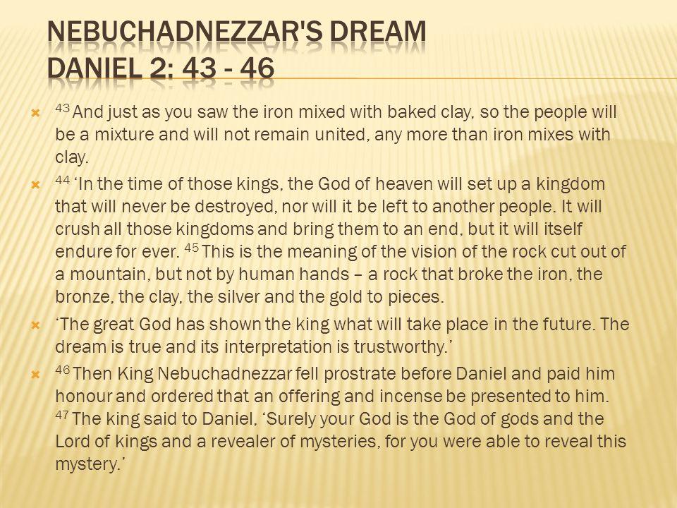 Nebuchadnezzar s dream Daniel 2: 43 - 46
