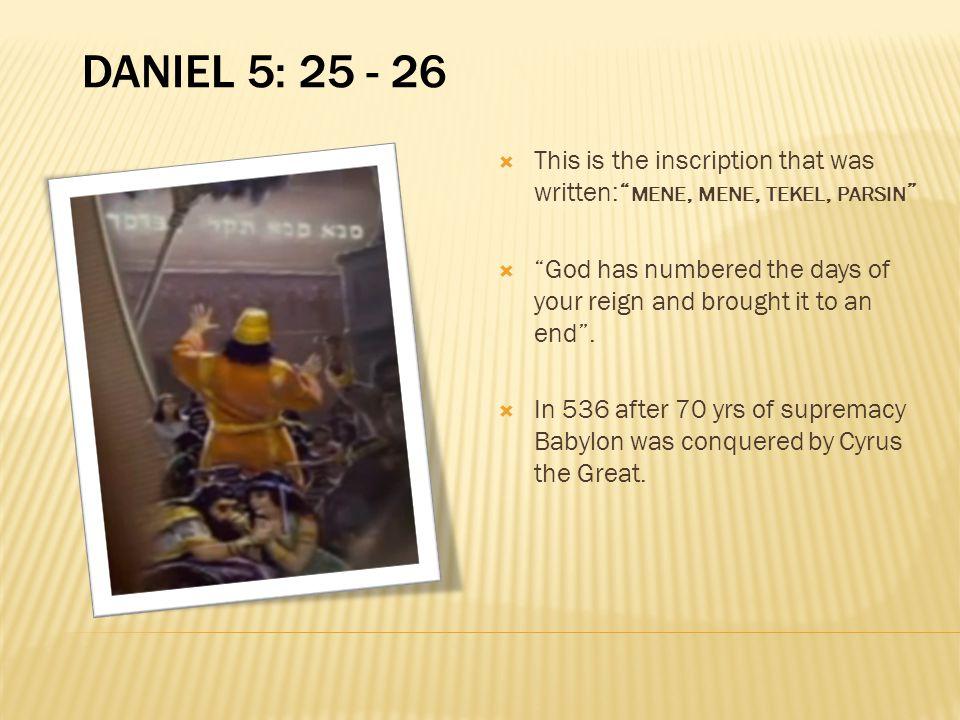 Daniel 5: 25 - 26 This is the inscription that was written: mene, mene, tekel, parsin