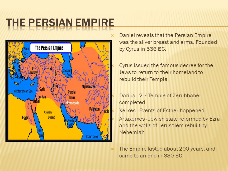 The Persian Empire Daniel reveals that the Persian Empire was the silver breast and arms. Founded by Cyrus in 536 BC.