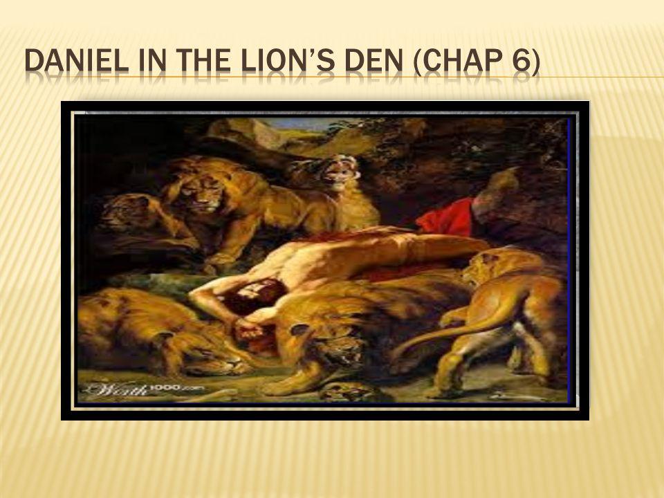 Daniel in THE lion's den (CHAP 6)