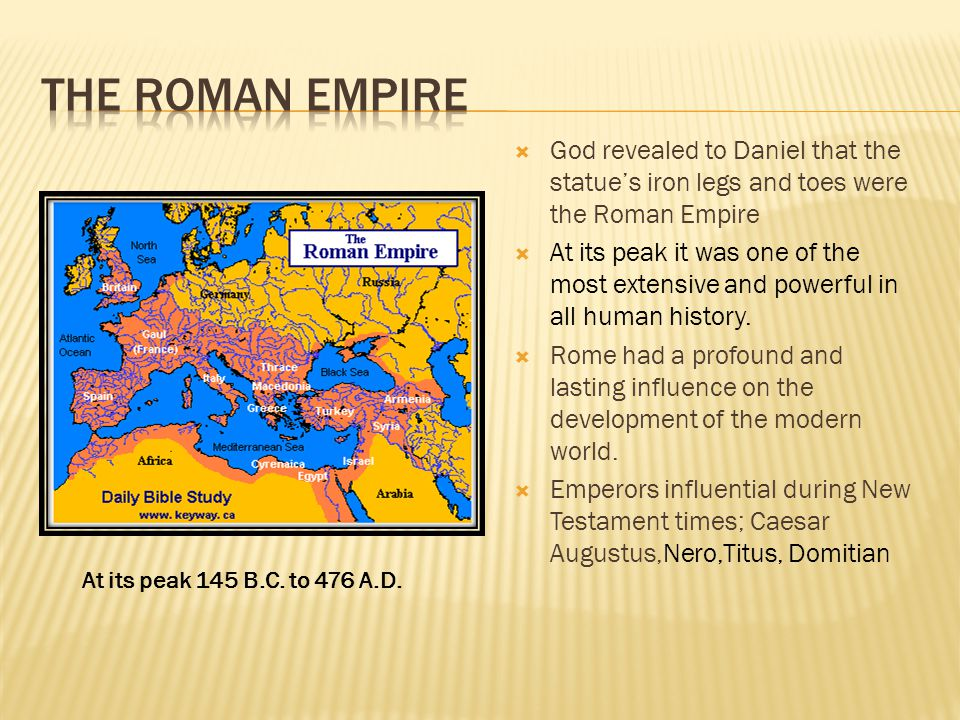 THE ROMAN EMPIRE God revealed to Daniel that the statue's iron legs and toes were the Roman Empire.