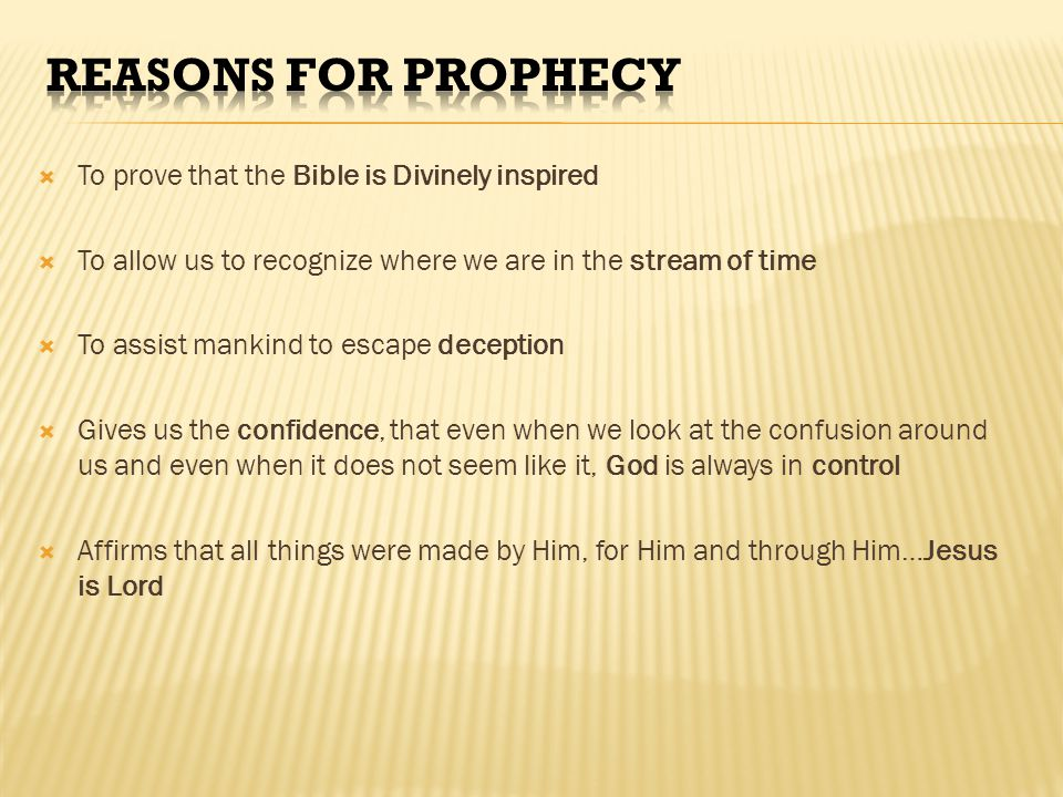 Reasons for prophecy To prove that the Bible is Divinely inspired