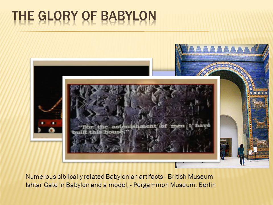 The glory of Babylon Ancient Babylon a magnificent place. Contributions to civilization include.