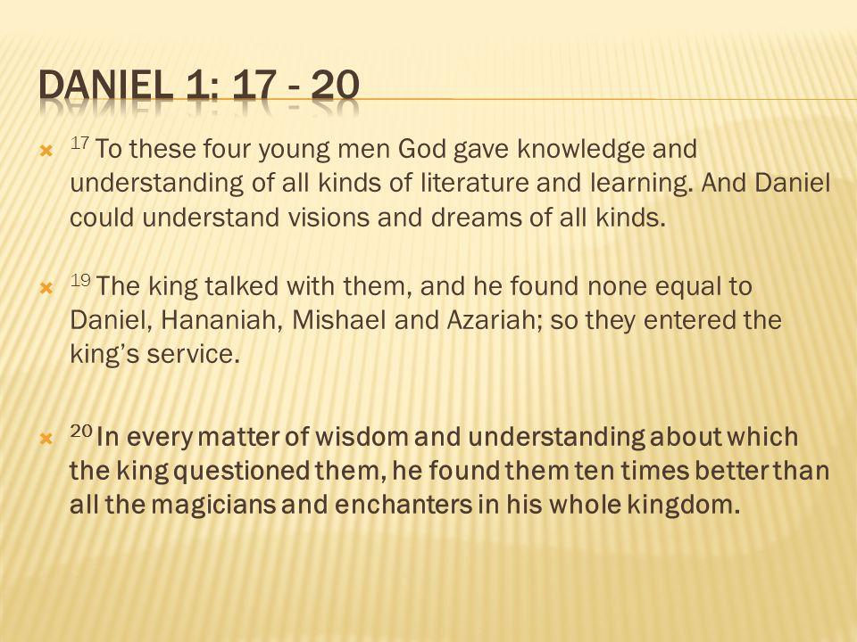 Daniel 1: 17 - 20
