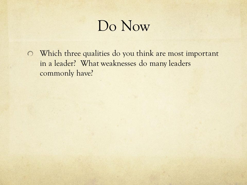 Do Now Which three qualities do you think are most important in a leader.
