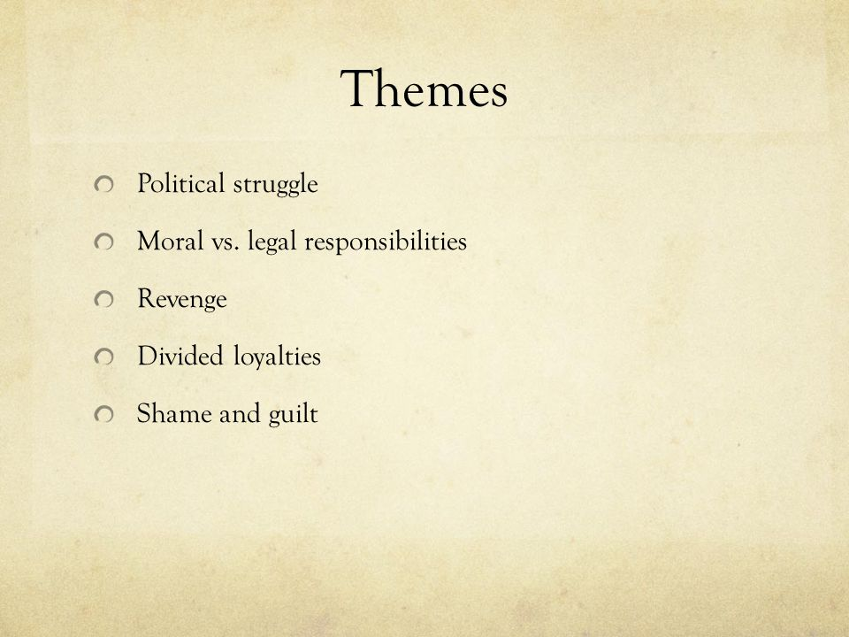 Themes Political struggle Moral vs. legal responsibilities Revenge