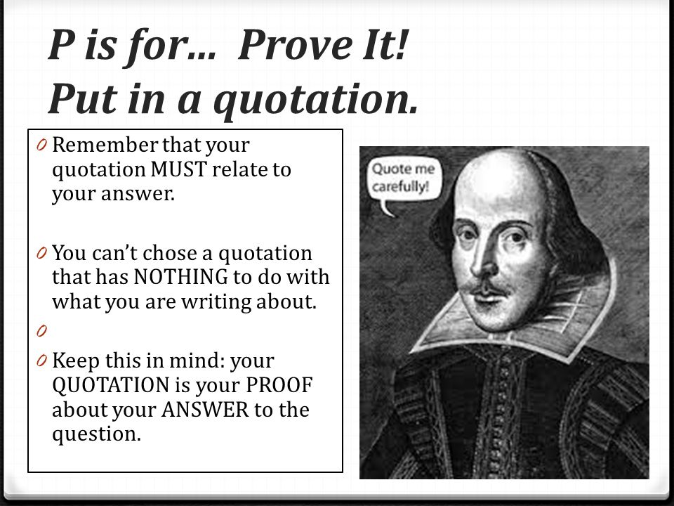 P is for… Prove It! Put in a quotation.