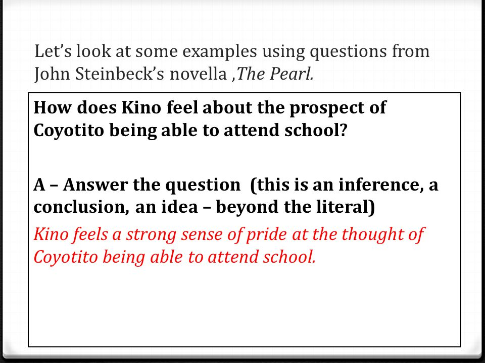 Let's look at some examples using questions from John Steinbeck's novella ,The Pearl.