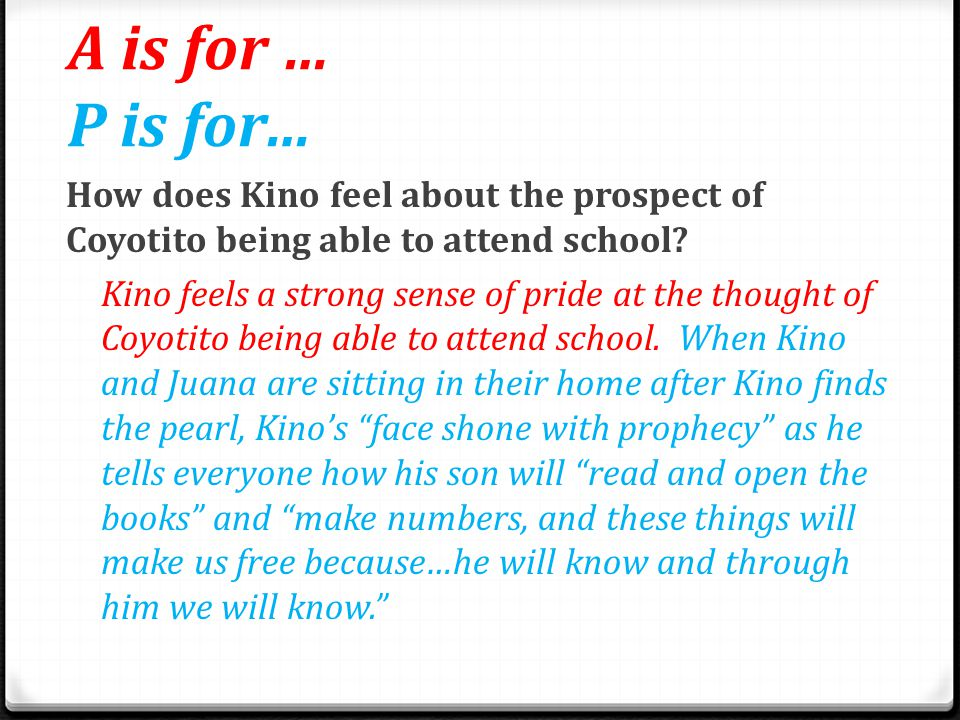 A is for … P is for… How does Kino feel about the prospect of Coyotito being able to attend school
