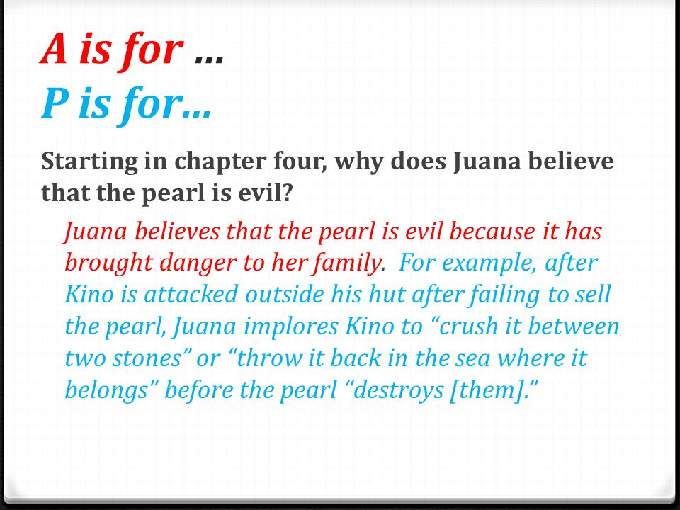 A is for … P is for… Starting in chapter four, why does Juana believe that the pearl is evil