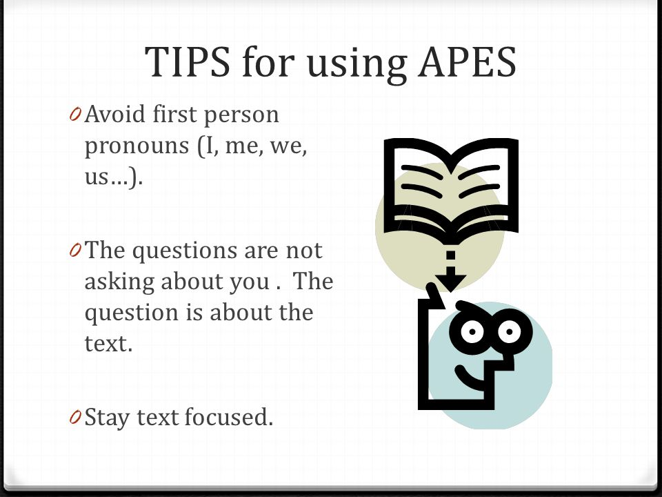 TIPS for using APES Avoid first person pronouns (I, me, we, us…).