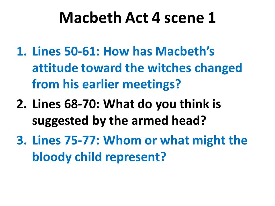 Macbeth Act 4 scene 1 Lines 50-61: How has Macbeth's attitude toward the witches changed from his earlier meetings