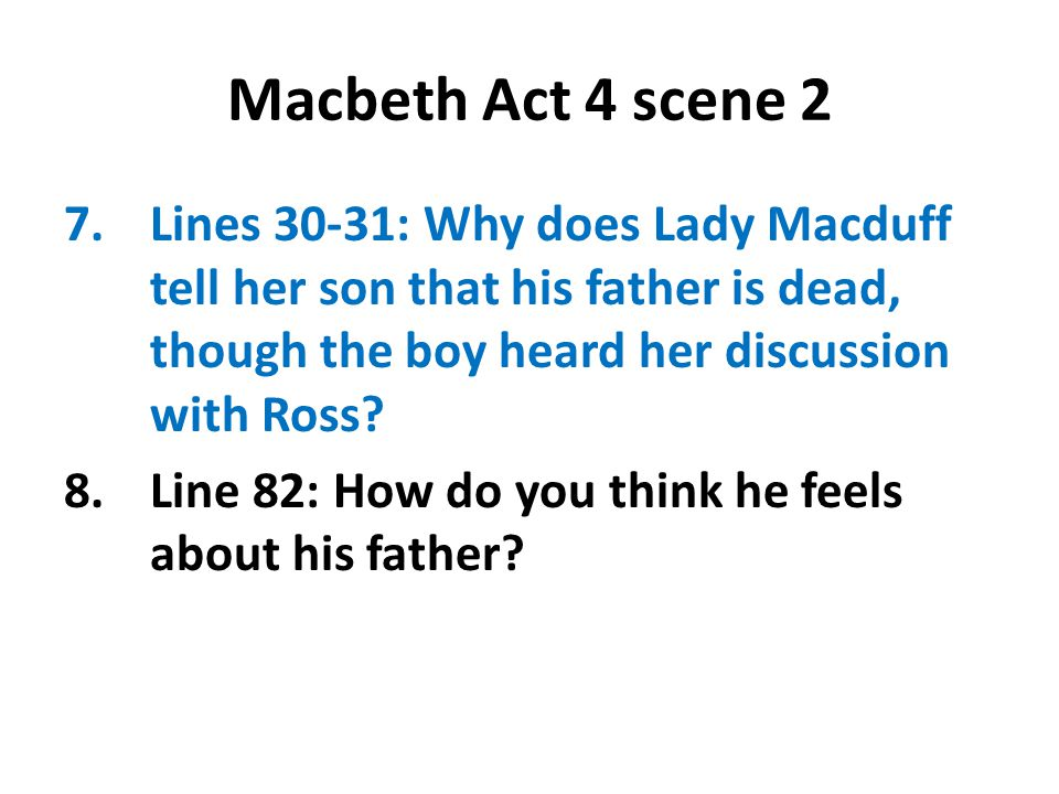 Macbeth Act 4 scene 2 Lines 30-31: Why does Lady Macduff tell her son that his father is dead, though the boy heard her discussion with Ross