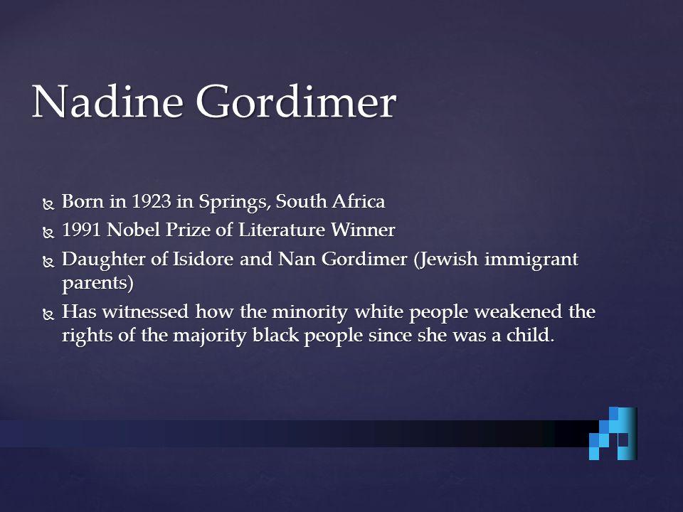 Nadine Gordimer Born in 1923 in Springs, South Africa
