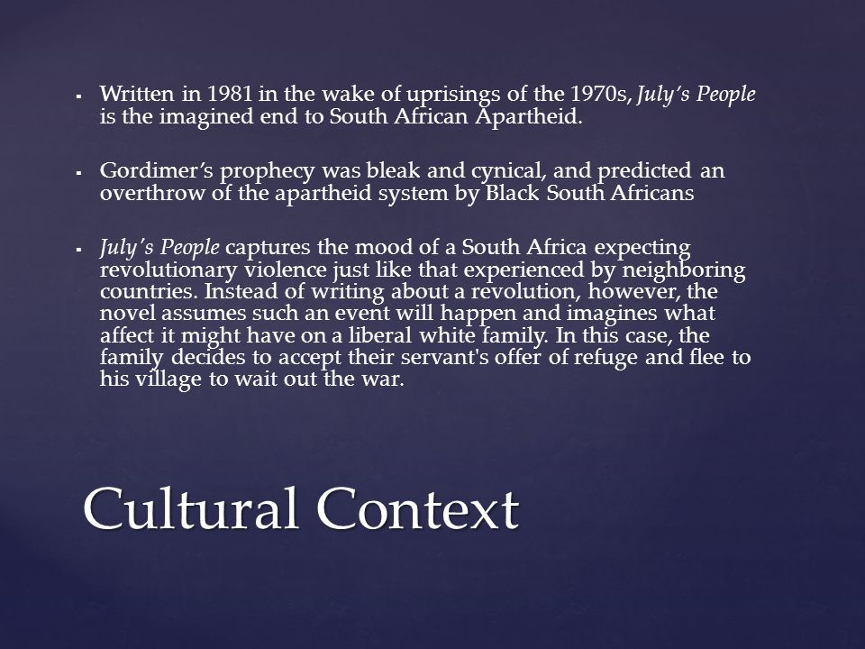Written in 1981 in the wake of uprisings of the 1970s, July's People is the imagined end to South African Apartheid.